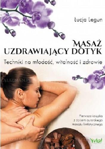 Okładka książki Masaż - Uzdrawiający dotyk. Techniki na młodość, witalność i zdrowie
