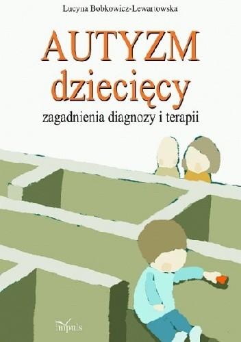 Okładka książki Autyzm dziecięcy. Zagadnienia diagnozy i terapii