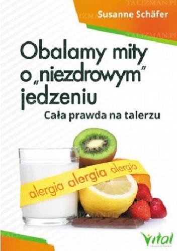 """Okładka książki Obalamy mity o """"niezdrowym"""" jedzeniu. Cała prawda na talerzu"""