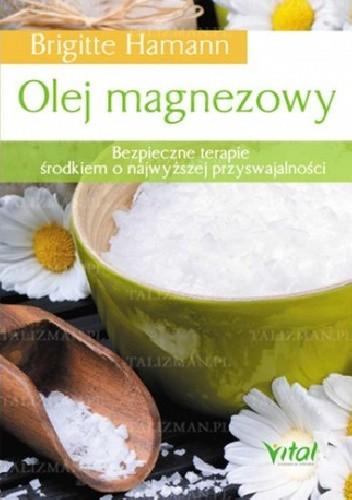 Okładka książki Olej magnezowy. Bezpieczne terapie środkiem o najwyższej przyswajalności
