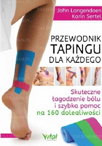 Okładka książki Przewodnik tapingu dla każdego. Skuteczne łagodzenie bólu i szybka pomoc na 160 dolegliwości