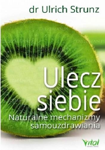 Okładka książki Ulecz siebie. Naturalne mechanizmy samouzdrawiania