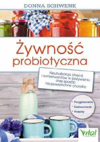 Okładka książki Żywność probiotyczna. Neutralizacja chemii i konserwantów w pożywieniu oraz sposób na powszechne choroby