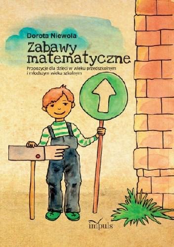 Okładka książki Zabawy matematyczne. Propozycje dla dzieci w wieku przedszkolnym i młodszym wieku szkolnym