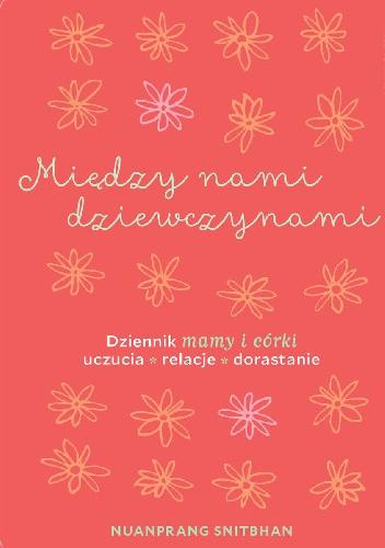 Okładka książki Między nami dziewczynami. Dziennik mamy i córki