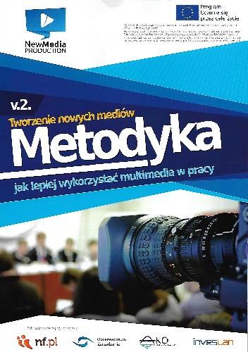 Okładka książki Tworzenie nowych mediów. Metodyka. Jak lepiej wykorzystywać multimedia w pracy