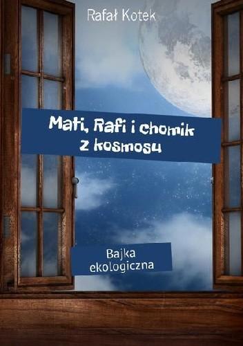 Okładka książki Mati, Rafi i chomik z kosmosu