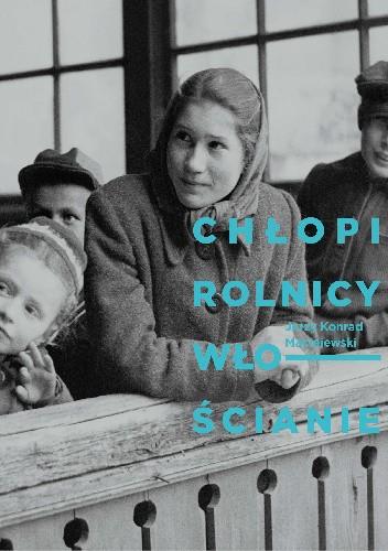 Okładka książki Chłopi, rolnicy, włościanie. Fotografie Jerzego Konrada Maciejewskiego z przełomu lat 40. i 50. XX w.