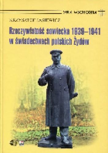 Okładka książki Rzeczywistość sowiecka 1939-1941 w świadectwach polskich Żydów