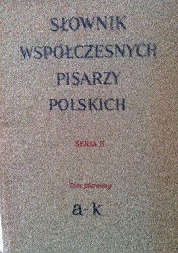 Okładka książki Słownik współczesnych pisarzy polskich Seria II  Tom pierwszy a-k