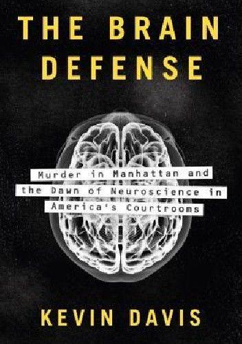 Okładka książki The Brain Defense: Murder in Manhattan and the Dawn of Neuroscience in America's Courtrooms