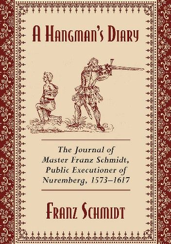 Okładka książki A Hangman's Diary. The Journal of Master Franz Schmidt, Public Executioner of Nuremberg, 1573–1617