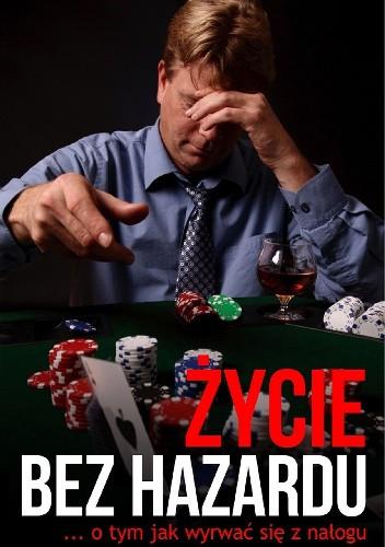 Okładka książki Życie bez hazardu - ... o tym jak wyrwać się z nałogu