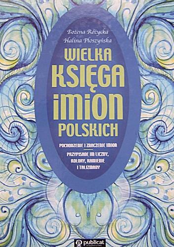 Okładka książki Wielka księga imion polskich. Pochodzenie i znaczenie imion. Przypisane im liczby, kolory, kamienie i talizmany