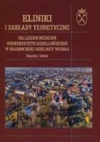 Kliniki i zakłady teoretyczne. Collegium Medicum Uniwersytetu Jagiellońskiego w krakowskiej dzielnicy Wesoła. Gmachy i ludzie
