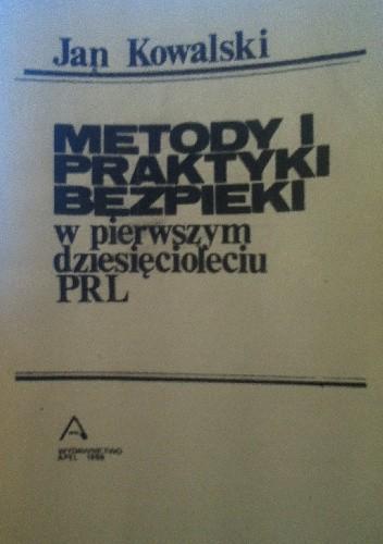 Okładka książki Metody i praktyki bezpieki w pierwszym dziesięcioleciu PRL
