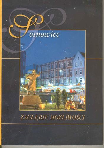 Okładka książki Sosnowiec. Zagłębie możliwości