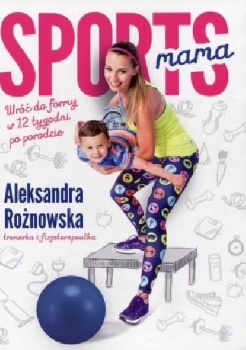 Okładka książki Sportsmama Wróć do formy w 12 tygodni po porodzie