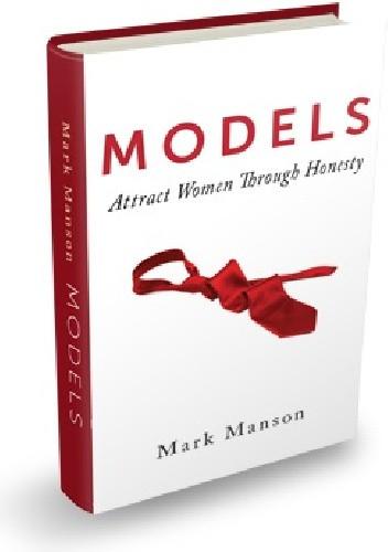 Okładka książki Models: Attract Women Through Honesty