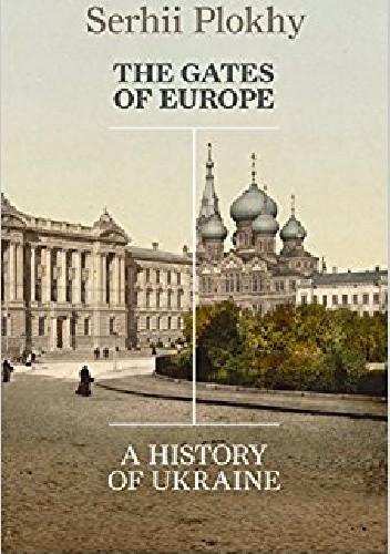 Okładka książki The Gates of Europe: A History of Ukraine