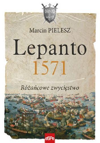 Okładka książki Lepanto 1571. Różańcowe zwycięstwo.