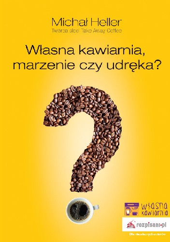 Okładka książki Własna kawiarnia, marzenie czy udręka?