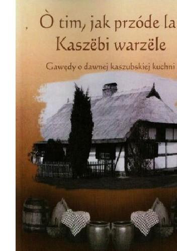 Gawędy O Dawnej Kaszubskiej Kuchni Wiesława Niemiec