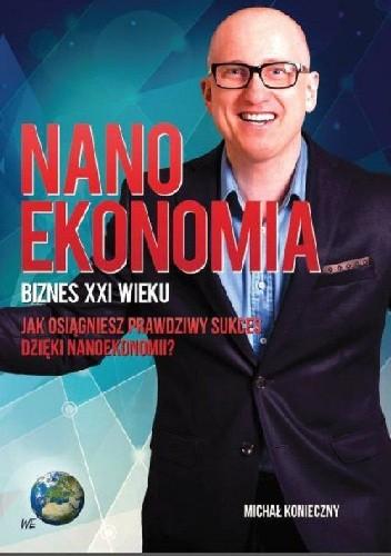 Okładka książki Nanoekonomia Biznes XXI wieku