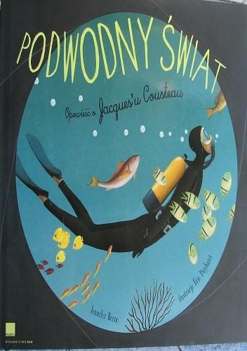 Okładka książki Podwodny świat. Opowieść o Jacques'u Cousteau