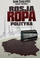 Rosja, Ropa, Polityka, czyli o największej inwestycji PKN ORLEN