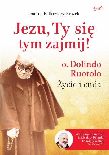 Okładka książki Jezu, Ty się tym zajmij! o. Dolindo Ruotolo: Życie i cuda
