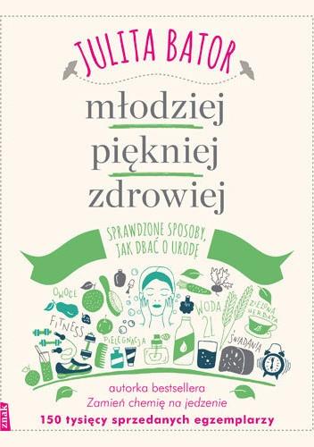 Okładka książki Młodziej, piękniej, zdrowiej. Sprawdzone sposoby, jak dbać o urodę