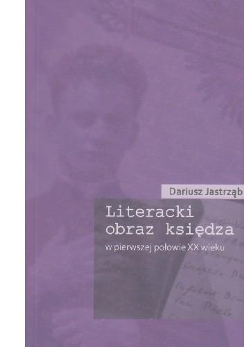 Okładka książki Literacki obraz księdza w pierwszej połowie XX wieku