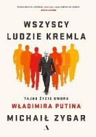 Wszyscy ludzie Kremla. Tajne życie dworu Władimira Putina