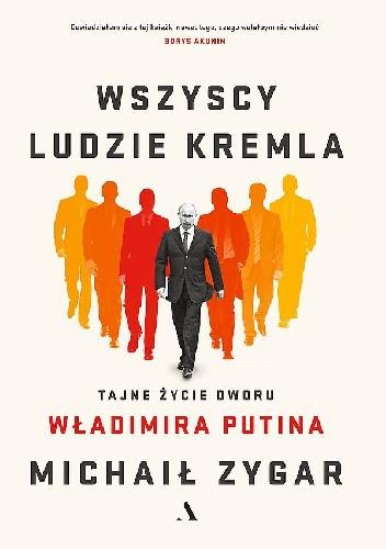 Okładka książki Wszyscy ludzie Kremla. Tajne życie dworu Władimira Putina