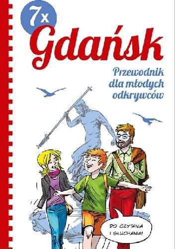 Okładka książki 7 x Gdańsk. Przewodnik dla młodych odkrywców