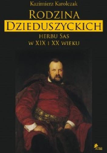 Okładka książki Rodzina Dzieduszyckich herbu Sas w XIX i XX wieku