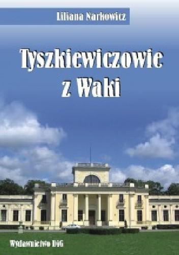 Okładka książki Tyszkiewiczowie z Waki