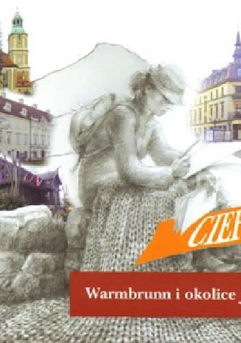 Okładka książki Warmbrunn i okolice jego... Przewodnik po Cieplicach Śląskich Zdroju i Karkonoszach z 1850 r. z oryginalnym tekstem Rozalii Saulson