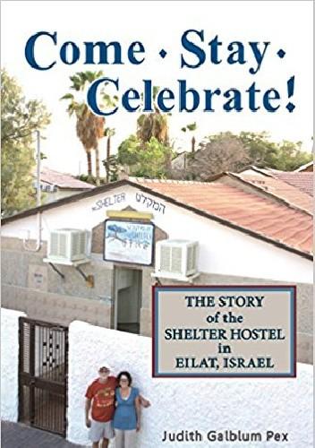 Okładka książki Come, Stay, Celebrate!: The Story of the Shelter Hostel in Eilat, Israel