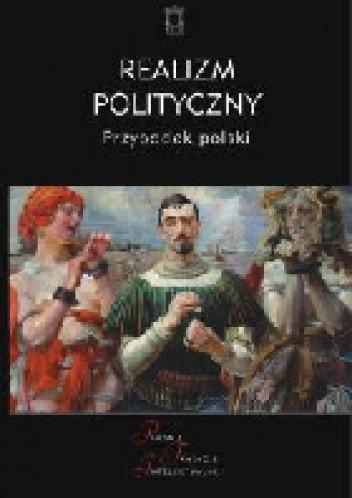 Okładka książki Realizm polityczny. Przypadek polski