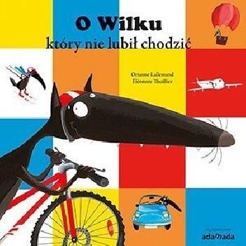 Okładka książki O Wilku, który nie lubił chodzić