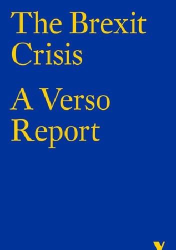 Okładka książki The Brexit Crisis: A Verso Report