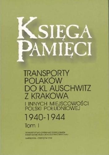 Okładka książki Księga pamięcii. Transporty Polaków do KL Auschwitz z Krakowa i innych miejscowości Polski południowej, 1940-1944