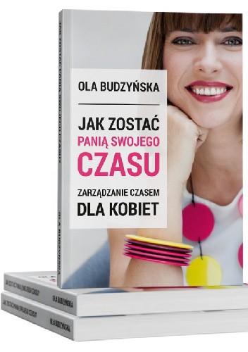 Okładka książki Jak zostać panią swojego czasu. Zarządzanie czasem dla kobiet