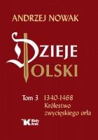 Dzieje Polski. Tom 3. 1340-1468 Królestwo zwycięskiego orła