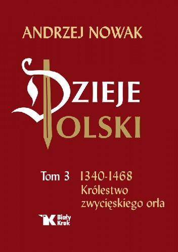 Okładka książki Dzieje Polski. Tom 3. 1340-1468 Królestwo zwycięskiego orła
