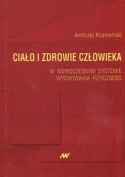 Okładka książki Ciało i zdrowie człowieka w nowoczesnym systemie wychowania fizycznego
