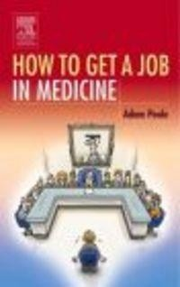Okładka książki How To Get A Job in Medicine