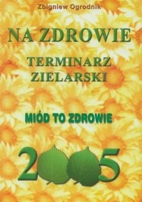Okładka książki Terminarz zielarski - Na zdrowie 2005. Miód to zdrowie